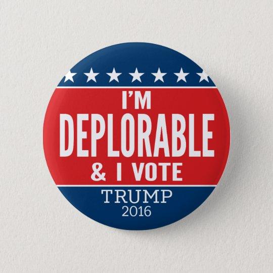 I'm Deplorable and I VOTE - Donald Trump
