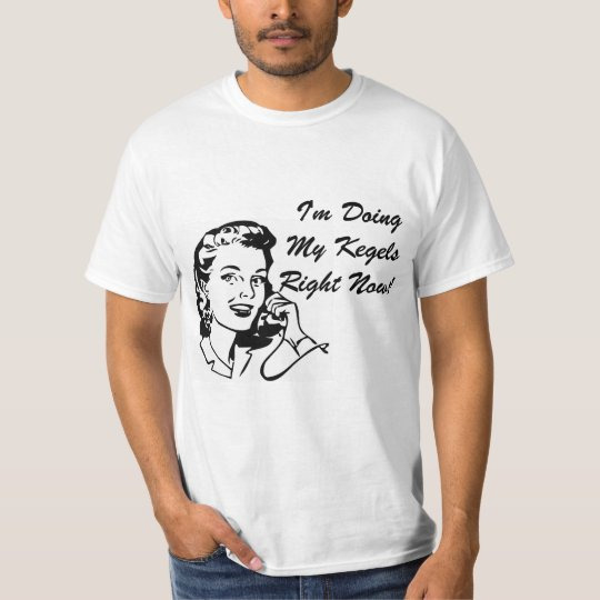 I'm Doing My Kegels Right Now T-Shirt