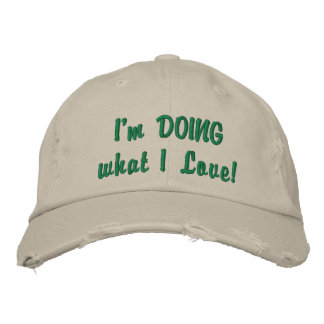 I'm DOING what I Love! - Distressed Cap! Embroidered Hat
