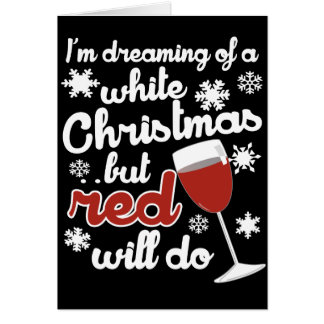 I'm dreaming of a white Christmas but Red will do Card