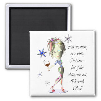 I'm dreaming of a white Christmas, Funny Wine Gift Square Magnet