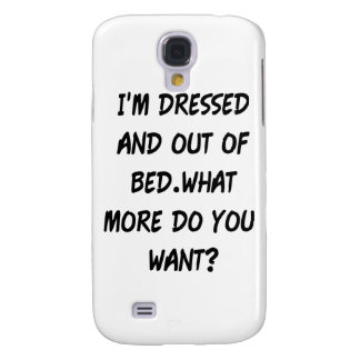 I'm Dressed And Out Of Bed Samsung Galaxy S4 Case