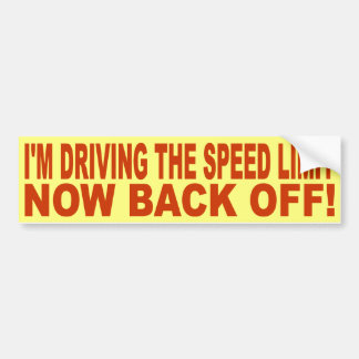 I'M DRIVING THE SPEED LIMIT - NOW, BACK OFF! BUMPER STICKER