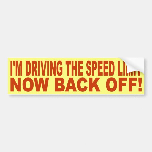 I'M DRIVING THE SPEED LIMIT - NOW, BACK OFF! BUMPER STICKERS