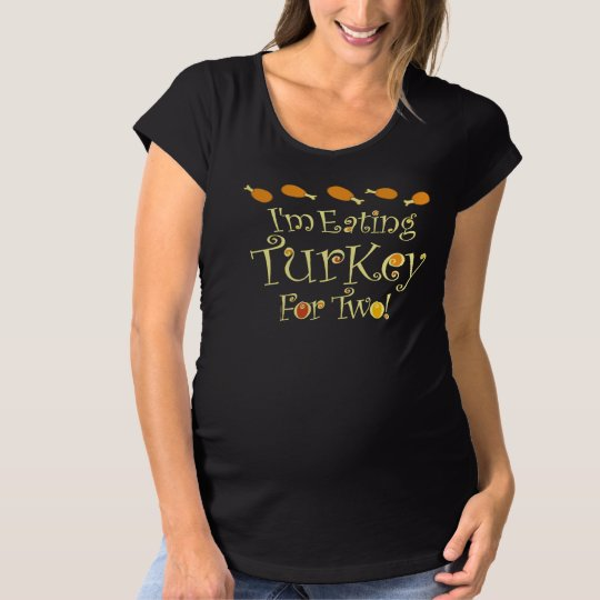 I'm Eating Turkey For Two Maternity T-Shirt