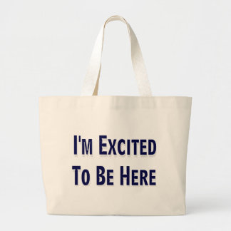 I'm Excited To Be Here Jumbo Tote Bag