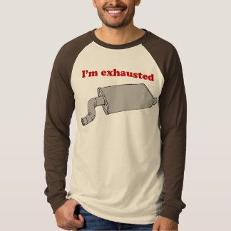I'm exhausted t shirts