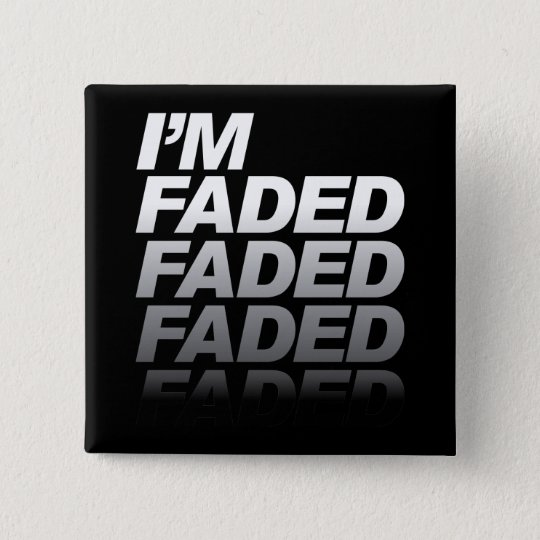 I'm Faded 15 Cm Square Badge