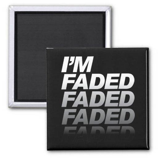 I'm Faded Refrigerator Magnet