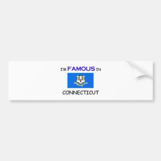 I'm Famous In CONNECTICUT Bumper Sticker