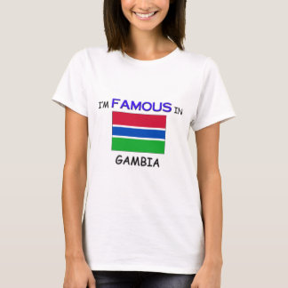 I'm Famous In GAMBIA T-Shirt