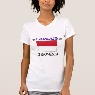 I'm Famous In INDONESIA T-Shirt