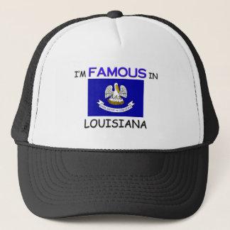 I'm Famous In LOUISIANA Trucker Hat