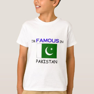 I'm Famous In PAKISTAN T-Shirt