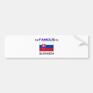I'm Famous In SLOVAKIA Bumper Sticker