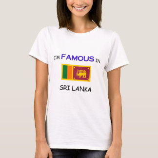 I'm Famous In SRI LANKA T-Shirt