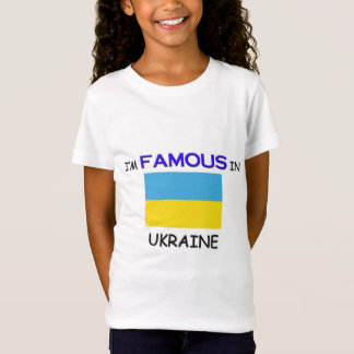 I'm Famous In UKRAINE T-Shirt