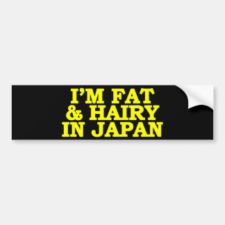 I'm Fat & Hairy in Japan Bumper Sticker