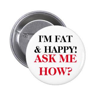 I'm Fat & Happy! Ask Me How? 6 Cm Round Badge