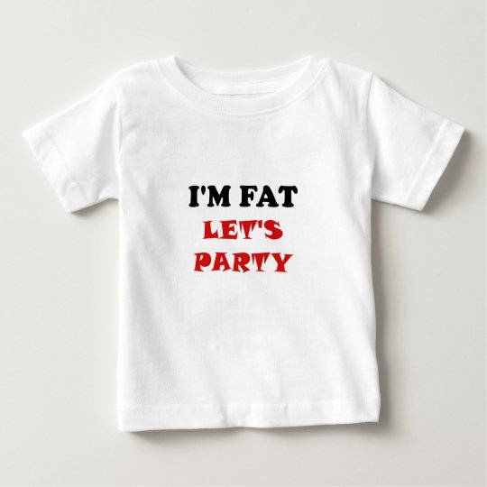 I'm Fat Let's Party Baby T-Shirt