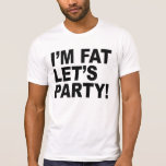I'M FAT, LET'S PARTY! FAT GUY HUMOR