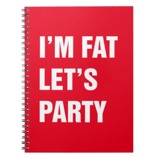 I'm fat let's party spiral notebook