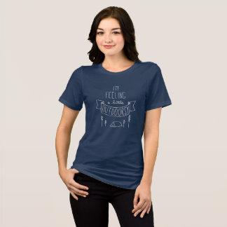 I'm Feeling a Little Outdoorsy Women's T-Shirt