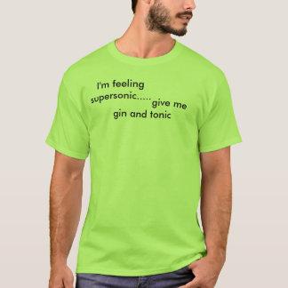 I'm feeling supersonic.....,                   ... T-Shirt