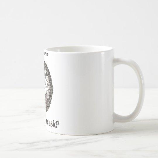 I'm Fine. Why do you ask? Coffee Mug