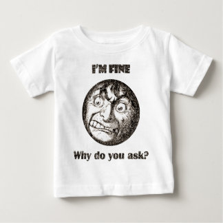 I'm Fine.  Why do you ask? Shirts
