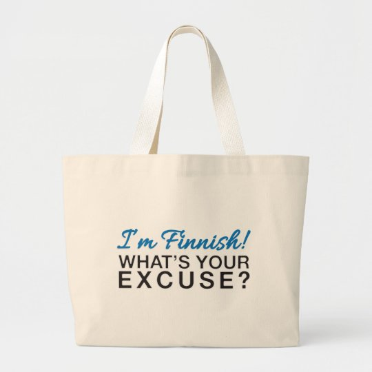 I'm Finnish - What's your excuse? Large Tote Bag