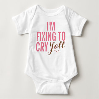 I'm Fixing To Cry Y'all Baby Girl Outfit Baby Bodysuit
