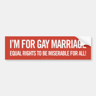 I'm For Gay Marriage Bumper Sticker