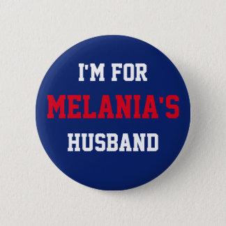 I'm For Melania's Husband - Donald Trump Button