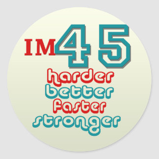 I'm Fourty Five. Harder Better Faster Stronger! Bi Round Sticker