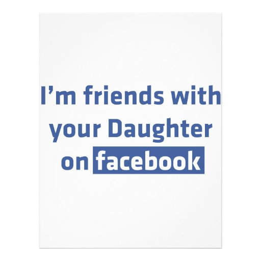 I'm friends with your daughter on facebook custom flyer
