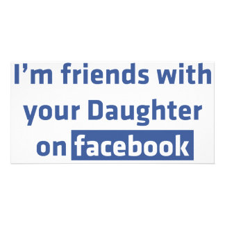 I'm friends with your daughter on facebook custom photo card