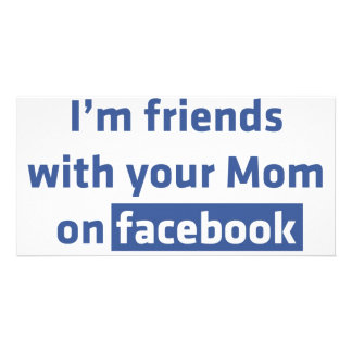 I'm friends with your Mom on facebook Photo Card