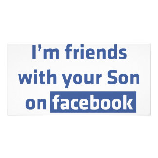 I'm friends with your Son on facebook. Photo Card