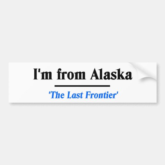 I'm from Alaska Bumper Sticker