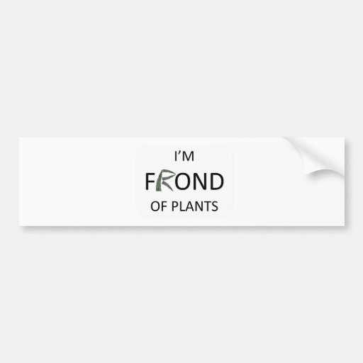I'm frond of plants bumper stickers