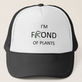 I'm frond of plants trucker hat