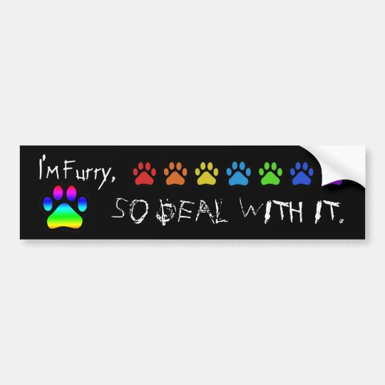 I'm furry, so deal with it. bumper sticker
