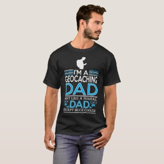 Im Geocaching Dad Like Normal Dad Except Cooler T-Shirt