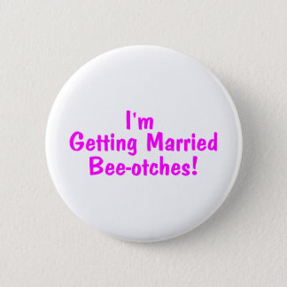 Im Getting Married Beeotches Pink 6 Cm Round Badge