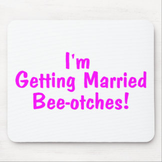 Im Getting Married Beeotches Pink Mousepads