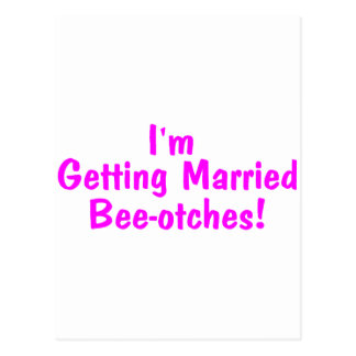 Im Getting Married Beeotches Pink Postcard