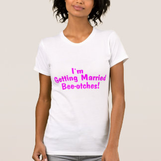 Im Getting Married Beeotches Pink T-Shirt
