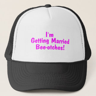 Im Getting Married Beeotches Pink Trucker Hat
