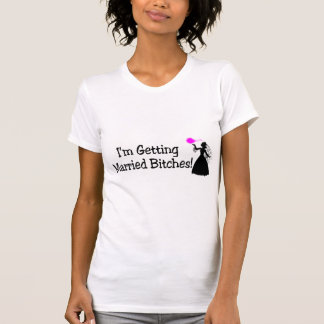 Im Getting Married Bitches (Bride) T-Shirt